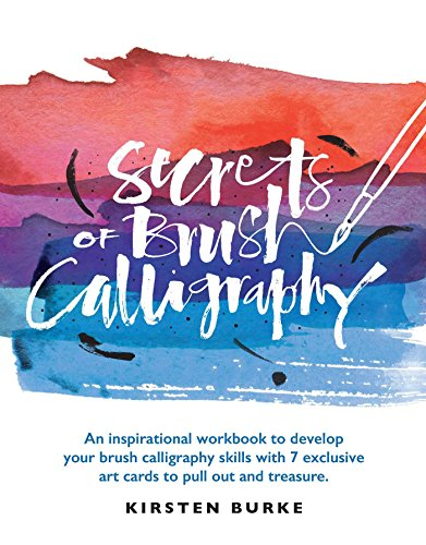 Secrets of Brush Calligraphy: An Inspirational Workbook to Develop Your Brush Calligraphy Skills with 7 Exclusive Art Cards to Pull Out and Treasure
