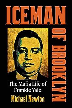 Iceman of Brooklyn: The Mafia Life of Frankie Yale by [Michael Newton]