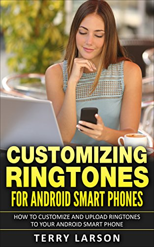 Customizing Ringtones For Android Smart Phones: How To Customize A Ringtone And Upload It To Your Android Smart Phone (English Edition)