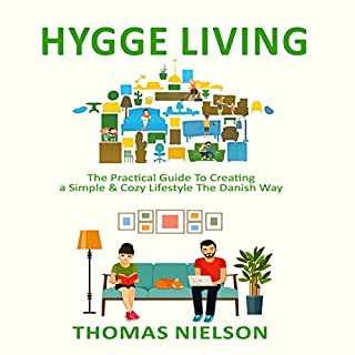 Hygge Living: The Practical Guide to Creating a Simple & Cozy Lifestyle the Danish Way                   Written by:                                                                                                                                 Thomas Nielson                               Narrated by:                                                                                                                                 Matyas J.                      Length: 1 hr and 40 mins     Not rated yet     Overall 0.0