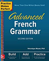 Advanced French Grammar (Practice Makes Perfect)