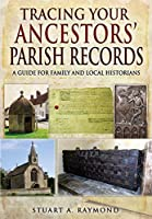 Tracing Your Ancestors' Parish Records: A Guide for Family and Local Historians (Family History) by Stuart A. Raymond(2015-03-19)