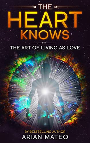 The Heart Knows: The Art of Living as Love