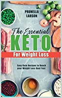 Essential Keto for Weight Loss: Easy Keto Recipes to Reach your Weight Loss Goal Fast