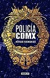 Policia CDMX: Héroes y demonios