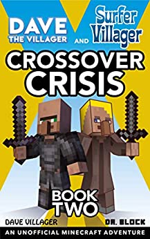 Dave the Villager and Surfer Villager: Crossover Crisis, Book Two: An Unofficial Minecraft Adventure: An Unofficial Minecraft Adventure by [Dave Villager, Dr. Block]