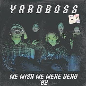 We Wish We Were Dead '92