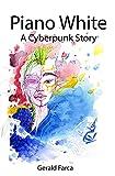 Piano White: A Cyberpunk Story (English Edition)