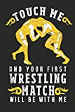 Touch Me And Your First Wrestling Match Will Be With Me: Funny Blank Lined Journal...
