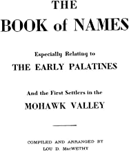 The Book of Names: Especially Relating to the Early Palatines and the First Settlers in the Mohawk Valley