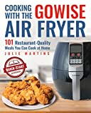 Cooking With the GoWise Air Fryer: 101 Restaurant-Quality Meals You Can Cook at Home