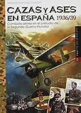 cazas y Ases En España 1936/39. Combate aéreo en El Preludio De La Segunda Guerra Mundial: Combate aéreo en el preludio de la Segunda Guerra Minduial: 40 (IMAGENES DE GUERRA)