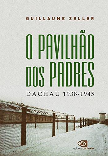 O Pavilhão dos Padres: Dachau 1938 - 1945