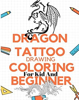 Dragon Tattoo drawing coloring for kid and beginner: Basic drawing dragon monster tattoo and coloring for beginner