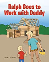 Ralph Goes to Work with Daddy
