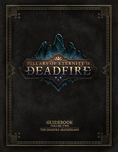Pillars Of Eternity Guidebook: Volume Two: The Deadfire Archipelago: 2 [Idioma Inglés]