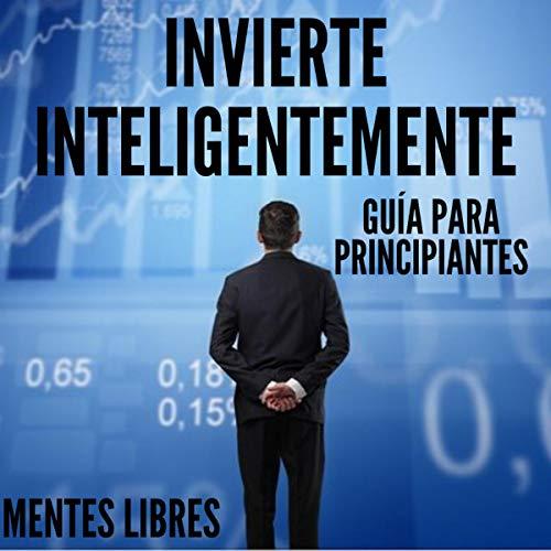 Invierte Inteligentemente: Guía Para Principiantes [Invest Smart: A Beginner's Guide] cover art