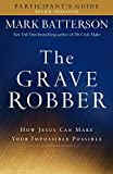 Grave Robber Participant's Guide: How Jesus Can Make Your Impossible Possible (Seven-Week Study Guide)