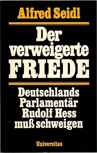 Der verweigerte Friede. Deutschlands Parlamentär Rudolf Hess muß schweigen