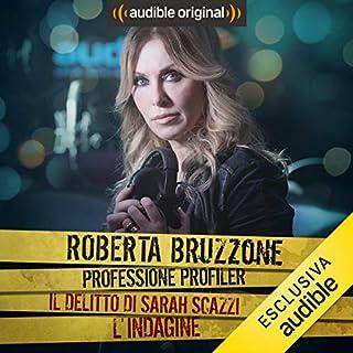 Sarah Scazzi - L'indagine     Roberta Bruzzone: Professione Profiler              Di:                                                                                                                                 Roberta Bruzzone                               Letto da:                                                                                                                                 Roberta Bruzzone                      Durata:  23 min     51 recensioni     Totali 4,2