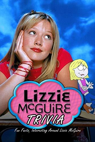 Lizzie McGuire Trivia : Fun Facts, Interesting Around Lizzie McGuire (English Edition)