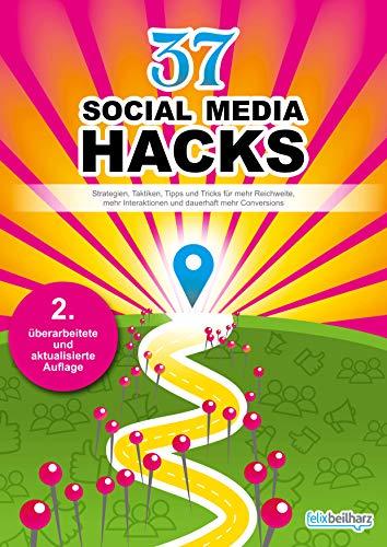 37 Social Media Hacks: Strategien, Taktiken, Tipps und Tricks für mehr Reichweite, Interaktionen und Conversions