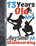 13 Years Old And Awesome At Skateboarding: Black Silhouette Skateboarders Doodling & Drawing Art Book Sketchbook Journal...