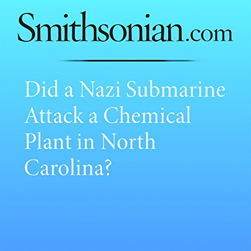 Did a Nazi Submarine Attack a Chemical Plant in North Carolina? audiobook cover art