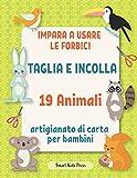 Impara a usare le forbici: Taglia e incolla 19 Animali. Artigianato di carta per bambini. (Tutte le mie attività creative)