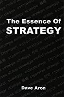 The Essence of Strategy