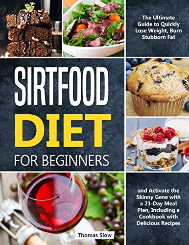 Sirtfood Diet for Beginners: The Ultimate Guide to Quickly Lose Weight, Burn Stubborn Fat, and Activate the Skinny Gene with a 21-Day Meal Plan, Including ... with Delicious Recipes (English Edition)