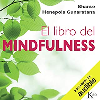 El libro del mindfulness [The Book of Mindfulness]                   Written by:                                                                                                                                 Bhante Henepola Gunaratana                               Narrated by:                                                                                                                                 Victor Mory                      Length: 8 hrs and 19 mins     Not rated yet     Overall 0.0