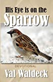 His Eye Is On The Sparrow. 365-Day Devotional (Christian Devotional Book 1)