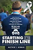 Starting at the Finish Line: My Cancer Partner, Perspective and Preparation by Matthew Newman