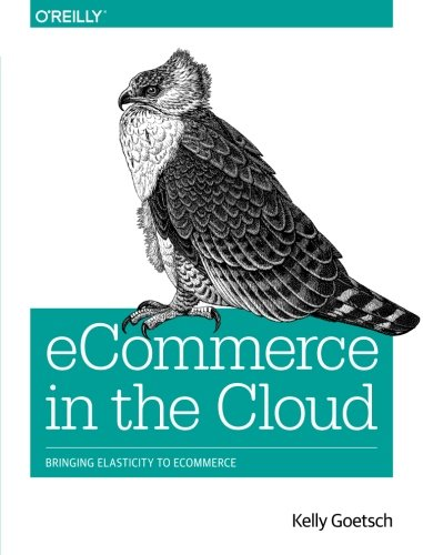 Compare Textbook Prices for eCommerce in the Cloud: Bringing Elasticity to eCommerce 1 Edition ISBN 9781491946633 by Goetsch, Kelly