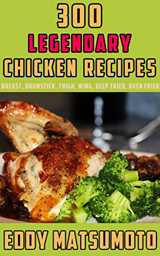 300 Legendary Chicken Recipes: (Cookbook Bundle) Breast, Drumstick, Thigh, Wing, Deep Fried, Oven Fried (English Edition)