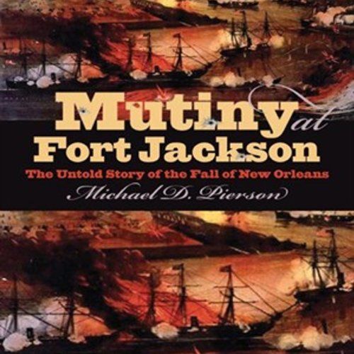 Mutiny at Fort Jackson     The Untold Story of the Fall of New Orleans (Civil War America)              By:                                                                                                                                 Michael D. Pierson                               Narrated by:                                                                                                                                 Robert Pavlovich                      Length: 6 hrs and 31 mins     Not rated yet     Overall 0.0