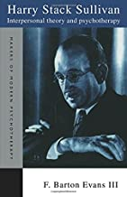 Harry Stack Sullivan: Interpersonal Theory and Psychotherapy (Makers of Modern Psychotherapy)