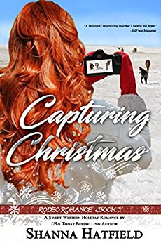 Capturing Christmas: Sweet Western Holiday Romance (Rodeo Romance Book 3) by [Shanna Hatfield]