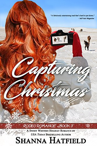 Capturing Christmas: (Sweet Western Holiday Romance) (Rodeo Romance Book 3) by [Shanna Hatfield]