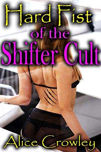 Hard Fist of the SHIFTER CULT: Vulnerable woman taken and submitted hard by paranormal alpha male