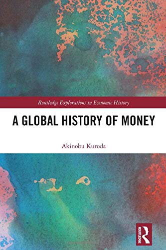 Compare Textbook Prices for A Global History of Money Routledge Explorations in Economic History 1 Edition ISBN 9780367859237 by Kuroda, Akinobu