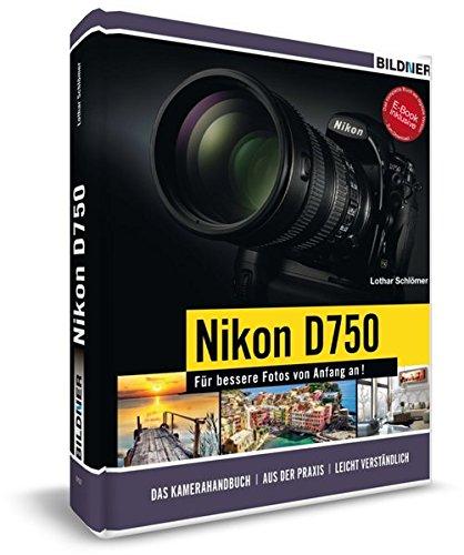 Nikon D750 - Für bessere Fotos von Anfang an!: Das umfangreiche Praxisbuch inkl. GRATIS eBook