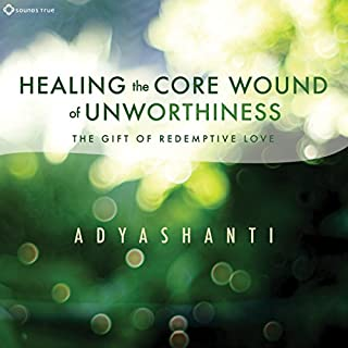 Healing the Core Wound of Unworthiness     The Gift of Redemptive Love              By:                                                                                                                                 Adyashanti                               Narrated by:                                                                                                                                 Adyashanti                      Length: 2 hrs and 13 mins     575 ratings     Overall 4.6