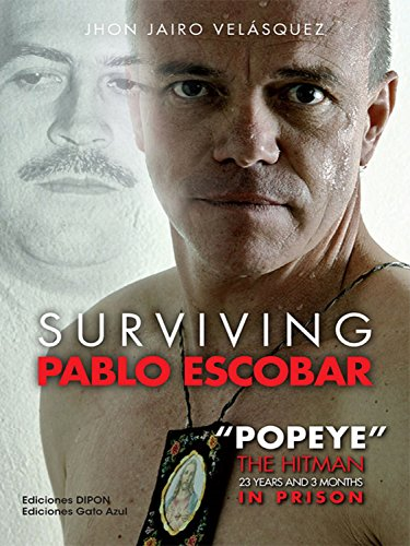 """Surviving Pablo Escobar: """"Popeye"""" The Hitman 23 years and 3 months in prison (English Edition)"""