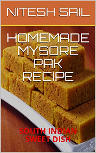 Homemade Mysore Pak Recipe South Indian Sweet Dish Ebook Sail Nitesh Amazon In Kindle Store