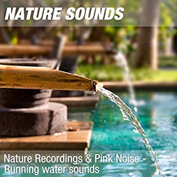 Nature Recordings & Pink Noise - Running water sounds