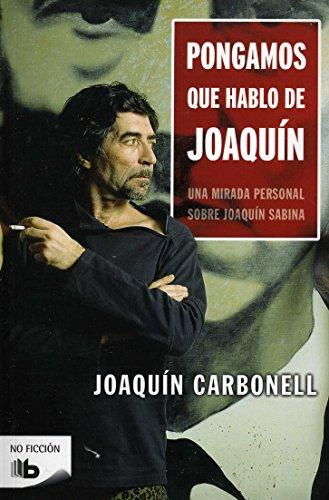 Pongamos que hablo de Joaquín: Una mirada personal sobre Joaquín Sabina (No ficción)