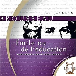 Émile ou de l'Education                   De :                                                                                                                                 Jean-Jacques Rousseau                               Lu par :                                                                                                                                 Éric Herson-Macarel                      Durée : 25 h et 28 min     10 notations     Global 4,6