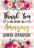 Thank You For Being An Amazing School Counselor: Teacher Appreciation; Retirement; End of Year Gift; College Ruled Line Paper Notebook Journal ... (120 Page,7 x 10 inch) Soft Cover, Matte